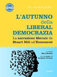 Cover L'autunno della liberaldemocrazia. La narrazione liberale da Stuart Mill all'Economist