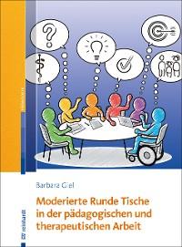 Cover Moderierte Runde Tische in der pädagogischen und therapeutischen Arbeit