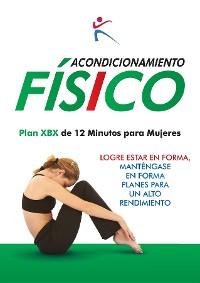 Cover Acondicionamiento Fisico - Plan XBX de 12 Minutos para Mujeres