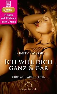 Cover Ich will dich ganz und gar | Erotische Geschichten