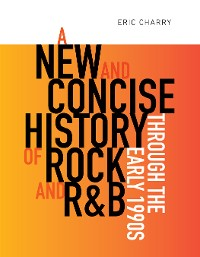 Cover A New and Concise History of Rock and R&B through the Early 1990s