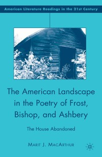 Cover The American Landscape in the Poetry of Frost, Bishop, and Ashbery