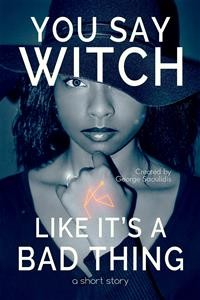 Cover You Say Witch Like It's a Bad Thing