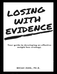 Cover Losing With Evidence: Your Guide to Developing an Effective Weight Loss Strategy