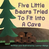 Cover Five Little Bears Tried To Fit Into A Cave