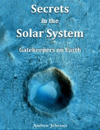 Cover Secrets In the Solar System : Gatekeepers On Earth