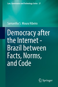 Cover Democracy after the Internet - Brazil between Facts, Norms, and Code