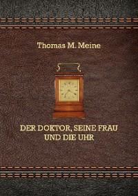 Cover Der Doktor, seine Frau und die Uhr