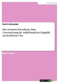 Cover Das Zentrum Kreuzberg. Eine Untersuchung der städtebaulichen Eingriffe am Kottbusser Tor
