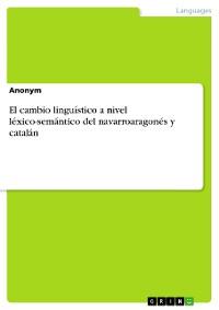 Cover El cambio linguístico a nivel léxico-semántico del navarroaragonés y catalán