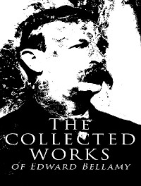 Cover The Complete Works of Edward Bellamy