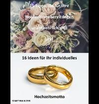 Cover 15 Tipps, die für Ihre Hochzeitsvorbereitungen unentbehrlich sind und 16 Ideen für Ihr individuelles Hochzeitsmotto
