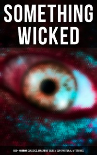 Cover SOMETHING WICKED: 560+ Horror Classics, Macabre Tales & Supernatural Mysteries
