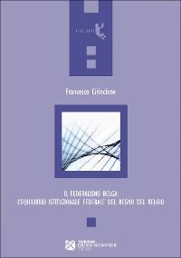 Cover Il Federalismo Belga. L'equilibrio istituzionale federale del Regno del Belgio