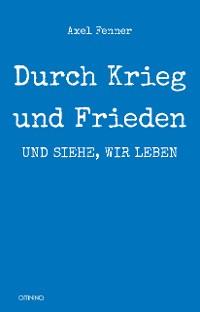 Cover Durch Krieg und Frieden: und siehe, wir leben