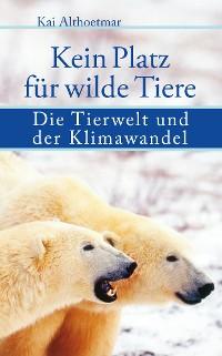 Cover Kein Platz für wilde Tiere. Die Tierwelt und der Klimawandel