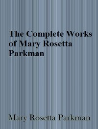 Cover The Complete Works of Mary Rosetta Parkman