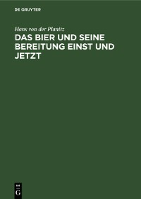 Cover Das Bier und seine Bereitung einst und jetzt