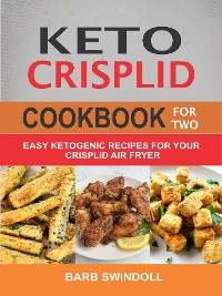 Cover Keto CrispLid Cookbook For Two: Easy Ketogenic Recipes For Your CrispLid Air Fryer