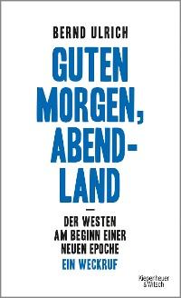 Cover Guten Morgen, Abendland - Der Westen am Beginn einer neuen Epoche