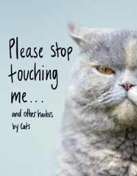 Cover Please Stop Touching Me ... and Other Haikus by Cats