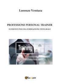 Cover PROFESSIONE PERSONAL TRAINER - Elementi per una formazione integrale