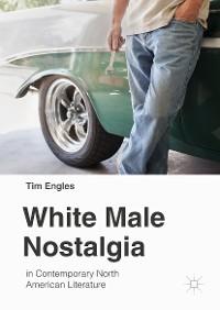 Cover White Male Nostalgia in Contemporary North American Literature