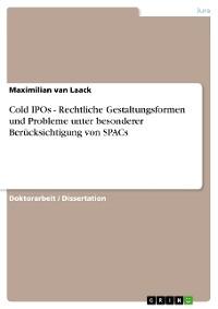 Cover Cold IPOs - Rechtliche Gestaltungsformen und Probleme unter besonderer Berücksichtigung von SPACs