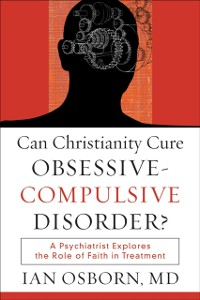 Cover Can Christianity Cure Obsessive-Compulsive Disorder?