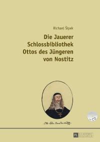 Cover Die Jauerer Schlossbibliothek Ottos des Juengeren von Nostitz