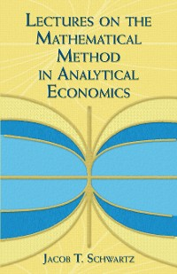 Cover Lectures on the Mathematical Method in Analytical Economics