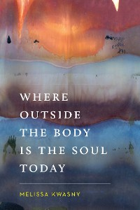 Cover Where Outside the Body Is the Soul Today