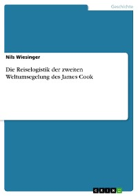 Cover Die Reiselogistik der zweiten Weltumsegelung des James Cook