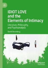 Cover IDIOT LOVE and the Elements of Intimacy
