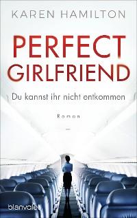 Cover Perfect Girlfriend - Du kannst ihr nicht entkommen
