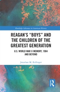 Cover Reagan's &quote;Boys&quote; and the Children of the Greatest Generation
