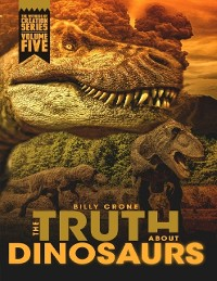 Cover The Truth About Dinosaurs: The Witness of Creation Series Volume Five