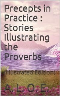 Cover Precepts in Practice; / or, Stories Illustrating the Proverbs
