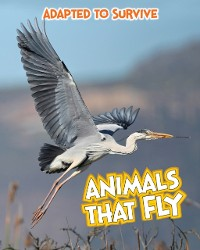 Cover Adapted to Survive: Animals that Fly