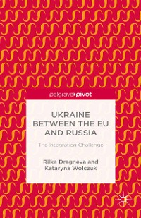 Cover Ukraine Between the EU and Russia: The Integration Challenge