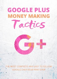 Cover Google Plus Money Making Tactics
