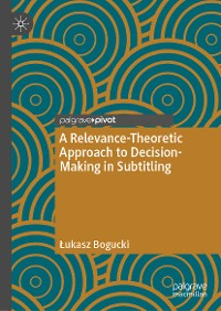 Cover A Relevance-Theoretic Approach to Decision-Making in Subtitling