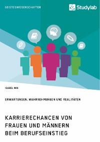 Cover Karrierechancen von Frauen und Männern beim Berufseinstieg. Erwartungen, Wahrnehmungen und Realitäten