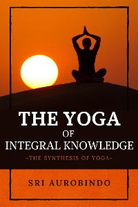 Cover The Yoga of Integral Knowledge