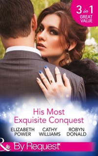 Cover His Most Exquisite Conquest: A Delicious Deception / The Girl He'd Overlooked / Stepping out of the Shadows (Mills & Boon By Request)
