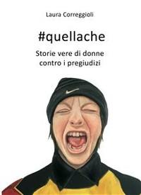 Cover #quellache. storie vere di donne contro i pregiudizi