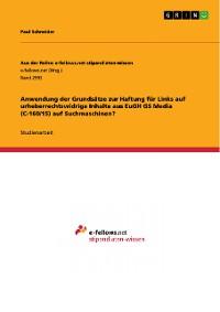 Cover Anwendung der Grundsätze zur Haftung für Links auf urheberrechtswidrige Inhalte aus EuGH GS Media (C-160/15) auf Suchmaschinen?