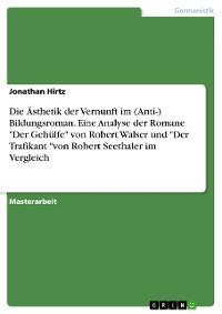 """Cover Die Ästhetik der Vernunft im (Anti-) Bildungsroman. Eine Analyse der Romane """"Der Gehülfe"""" von Robert Walser und """"Der Trafikant """"von Robert Seethaler im Vergleich"""