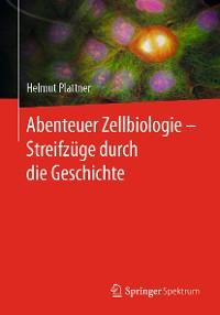 Cover Abenteuer Zellbiologie - Streifzüge durch die Geschichte