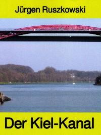 Cover Der Kiel-Kanal - aus Geschichte und Gegenwart - Band 122 in der maritimen gelben Buchreihe bei Jürgen Ruszkowski